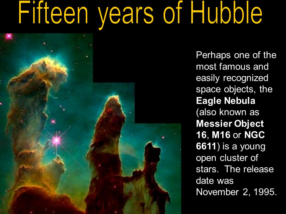 Perhaps one of the most famous and easily recognized space objects, the Eagle Nebula (also known as Messier Object 16, M16 or NGC 6611) is a young ope