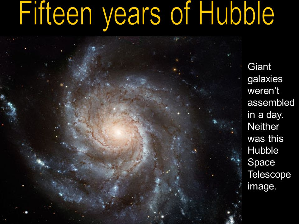 Giant galaxies weren't assembled in a day. Neither was this Hubble Space Telescope image.