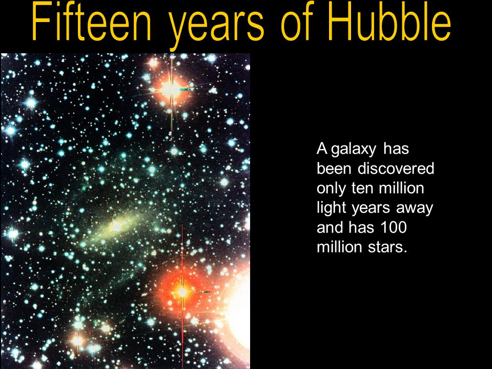 A galaxy has been discovered only ten million light years away and has 100 million stars.