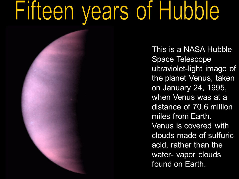 This is a NASA Hubble Space Telescope ultraviolet-light image of the planet Venus, taken on January 24, 1995, when Venus was at a distance of 70.6 million miles from Earth.
