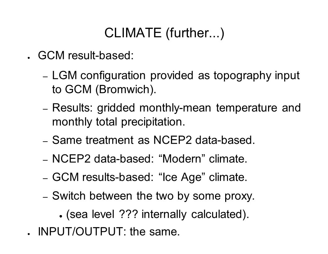 CLIMATE (further...) ● GCM result-based: – LGM configuration provided as topography input to GCM (Bromwich).