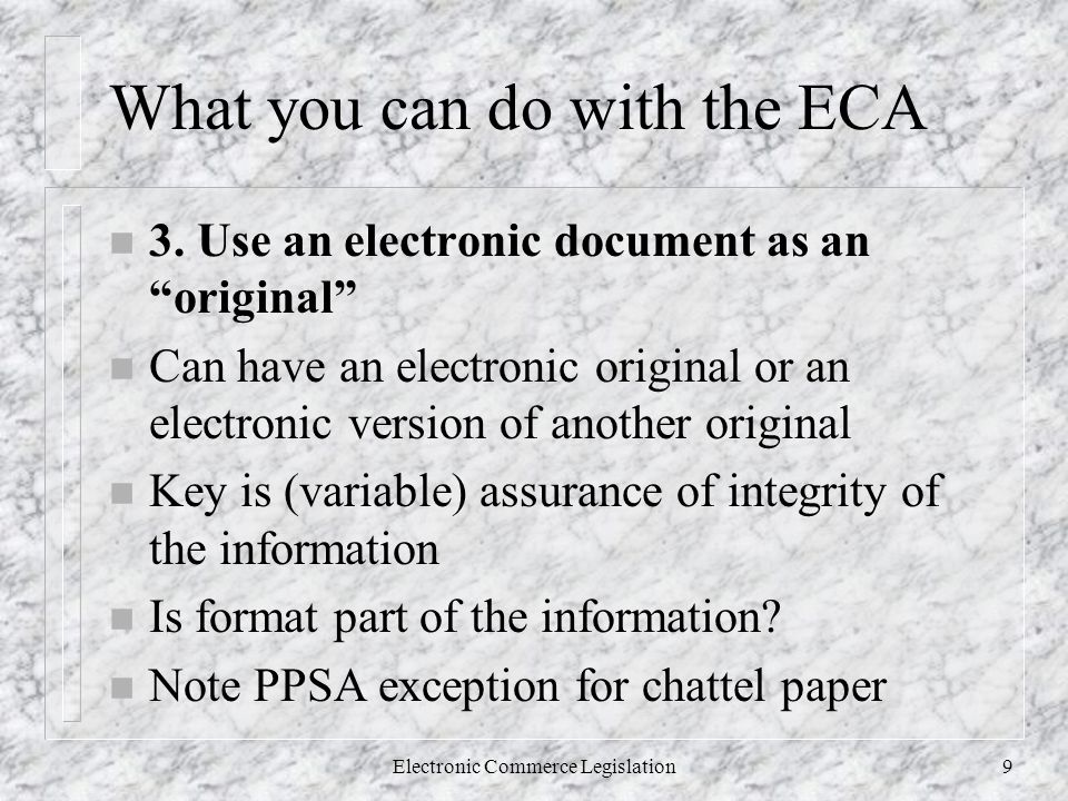 Electronic Commerce Legislation9 What you can do with the ECA n 3.