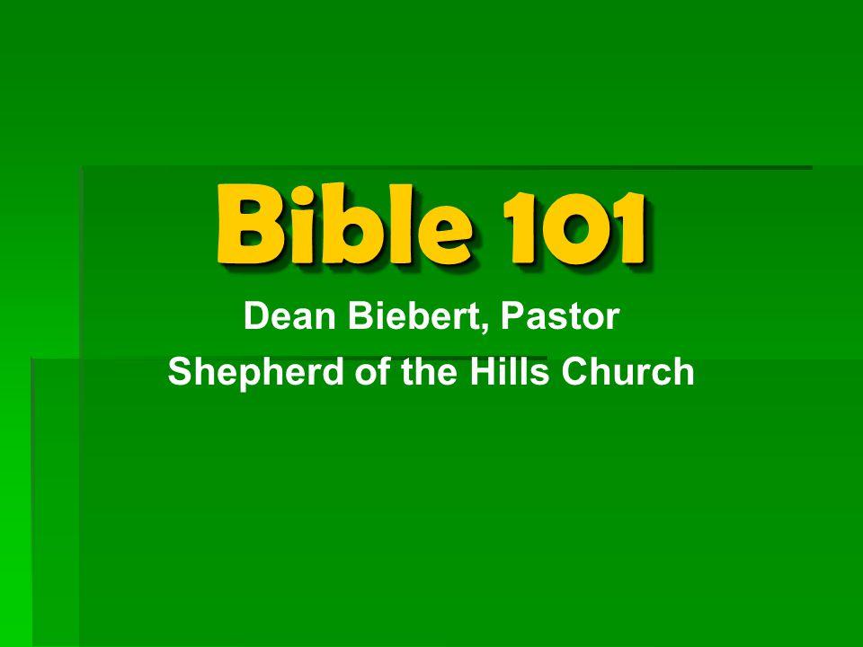 Bible 101 Dean Biebert, Pastor Shepherd of the Hills Church