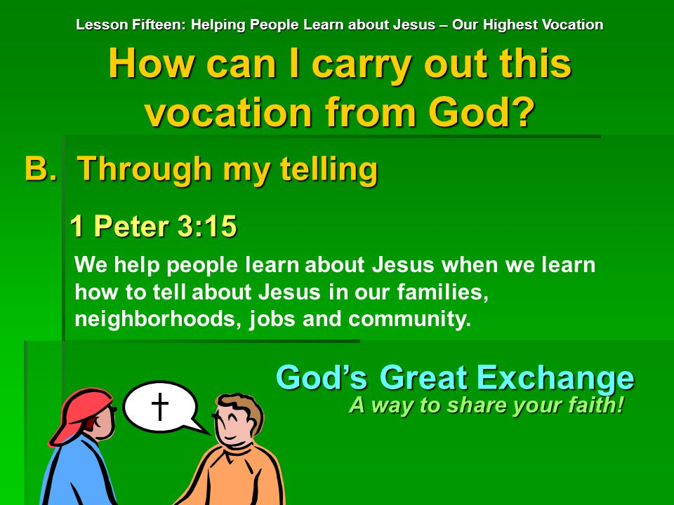 Lesson Fifteen: Helping People Learn about Jesus – Our Highest Vocation How can I carry out this vocation from God.