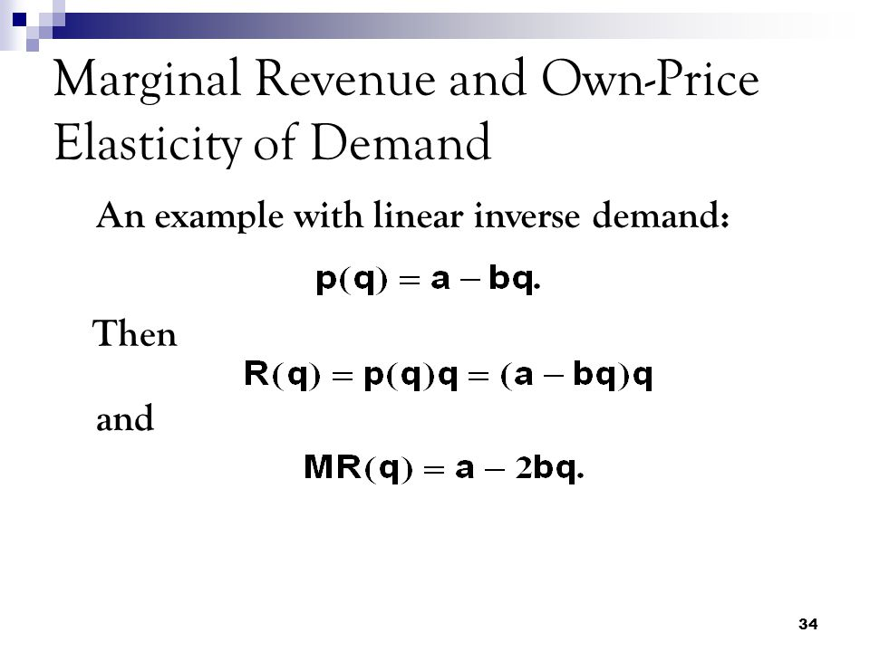 34 Marginal Revenue and Own-Price Elasticity of Demand An example with linear inverse demand: Then and