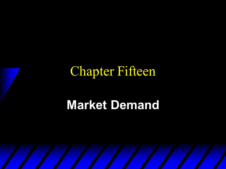 Chapter Fifteen Market Demand