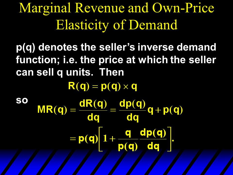 Marginal Revenue and Own-Price Elasticity of Demand p(q) denotes the seller's inverse demand function; i.e.