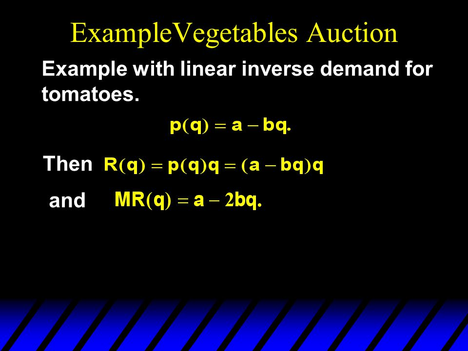 ExampleVegetables Auction Example with linear inverse demand for tomatoes. Then and