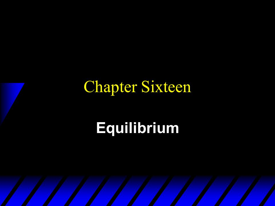 Chapter Sixteen Equilibrium