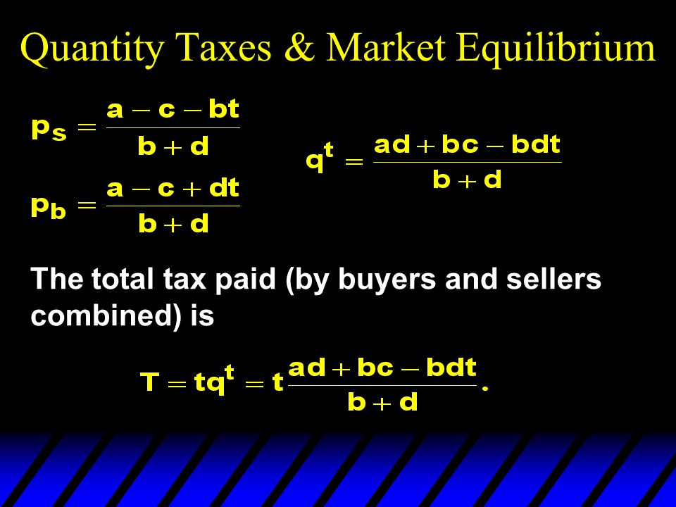 Quantity Taxes & Market Equilibrium The total tax paid (by buyers and sellers combined) is