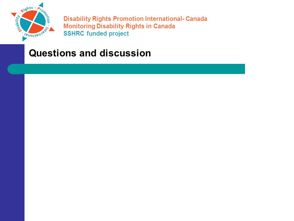 Disability Rights Promotion International- Canada Monitoring Disability Rights in Canada SSHRC funded project Questions and discussion