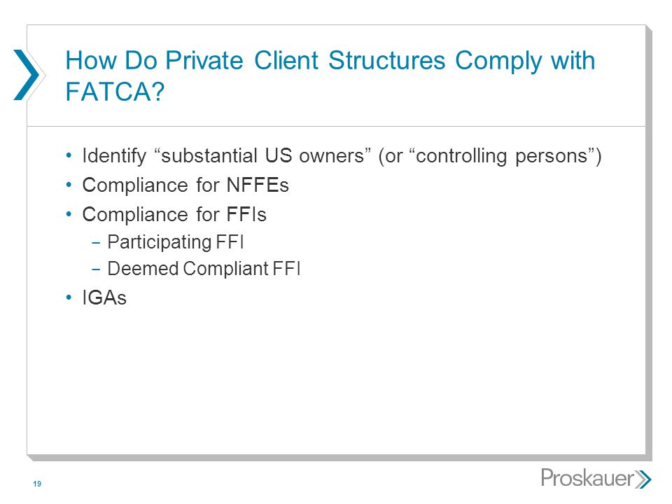 "19 How Do Private Client Structures Comply with FATCA? Identify ""substantial US owners"" (or ""controlling persons"") Compliance for NFFEs Compliance for"