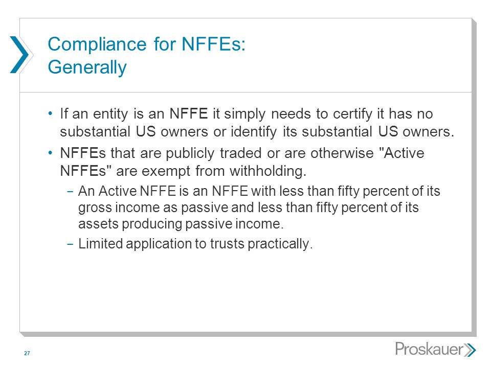 27 Compliance for NFFEs: Generally If an entity is an NFFE it simply needs to certify it has no substantial US owners or identify its substantial US o