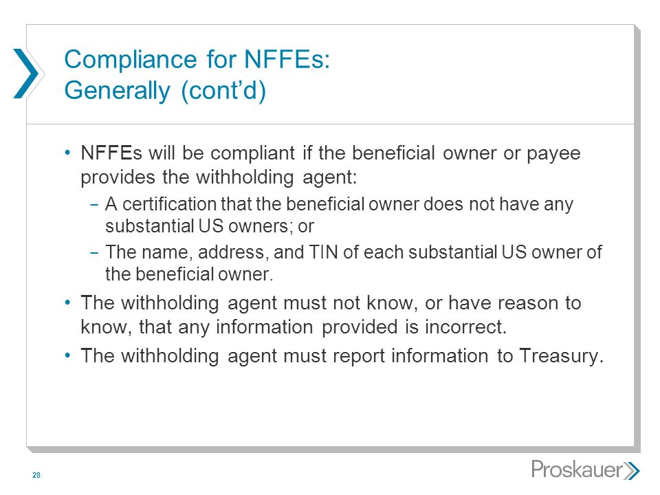 28 Compliance for NFFEs: Generally (cont'd) NFFEs will be compliant if the beneficial owner or payee provides the withholding agent: ­ A certification