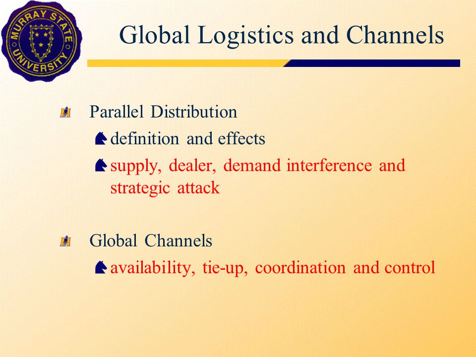 Global Logistics and Channels Parallel Distribution definition and effects supply, dealer, demand interference and strategic attack Global Channels av
