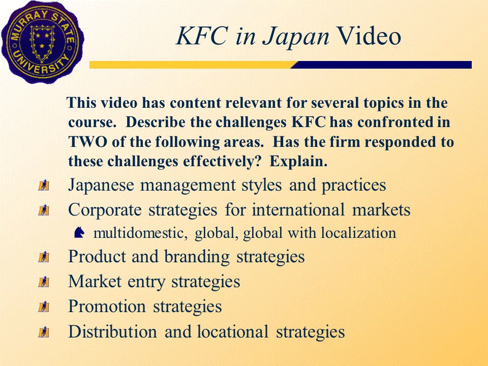 KFC in Japan Video This video has content relevant for several topics in the course.