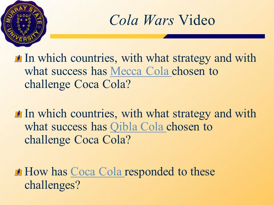 Cola Wars Video In which countries, with what strategy and with what success has Mecca Cola chosen to challenge Coca Cola Mecca Cola In which countries, with what strategy and with what success has Qibla Cola chosen to challenge Coca Cola Qibla Cola How has Coca Cola responded to these challenges Coca Cola