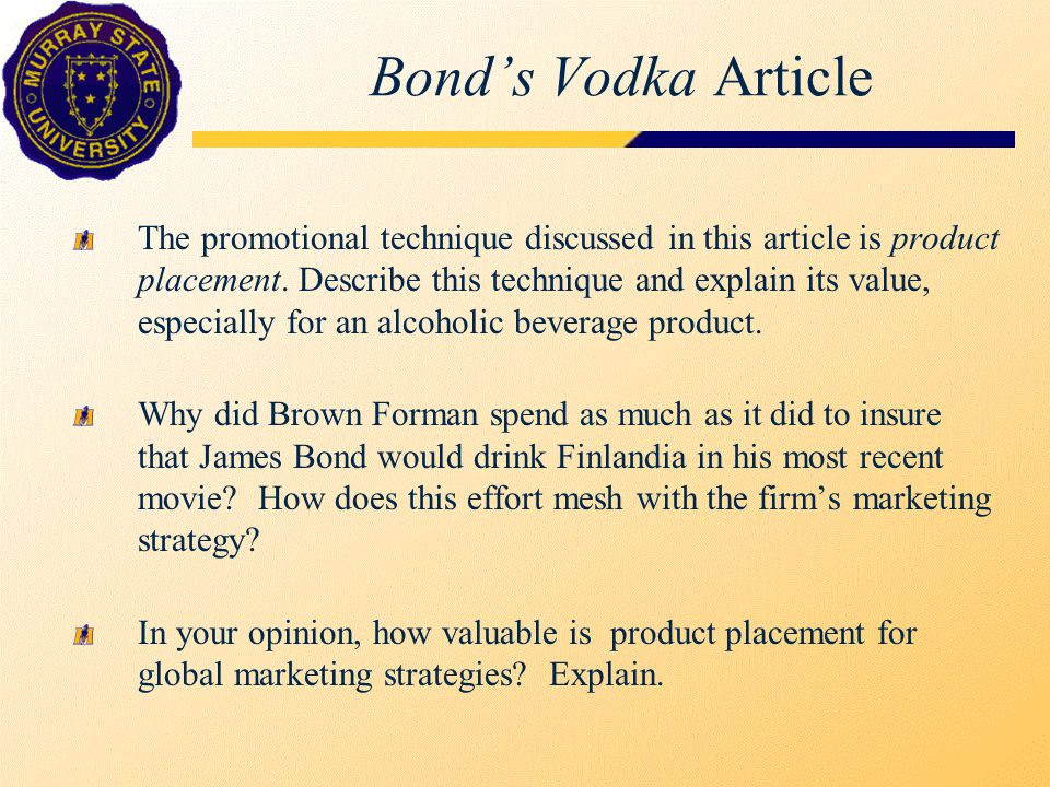 Bond's Vodka Article The promotional technique discussed in this article is product placement.