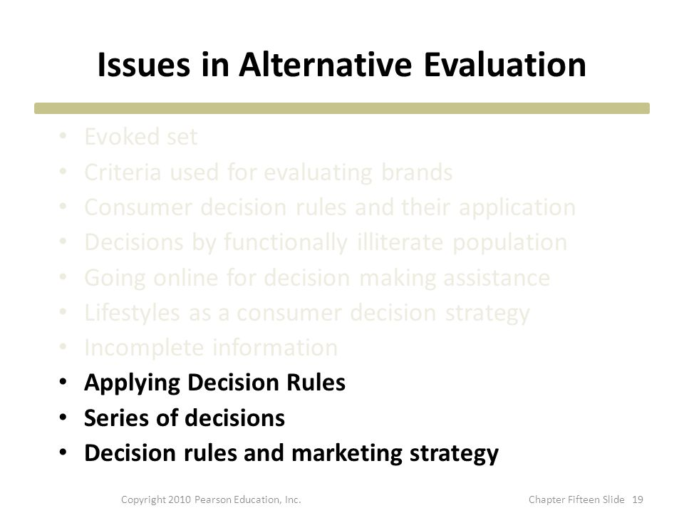 Issues in Alternative Evaluation Evoked set Criteria used for evaluating brands Consumer decision rules and their application Decisions by functionall