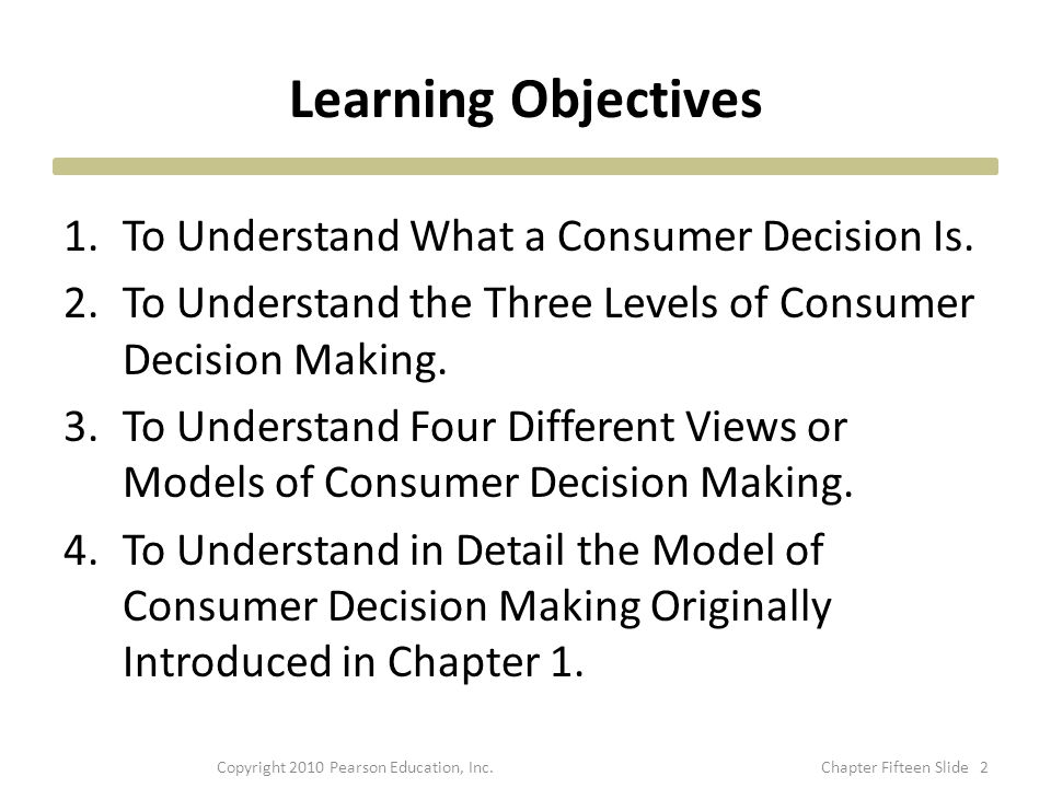 Learning Objectives 1.To Understand What a Consumer Decision Is. 2.To Understand the Three Levels of Consumer Decision Making. 3.To Understand Four Di