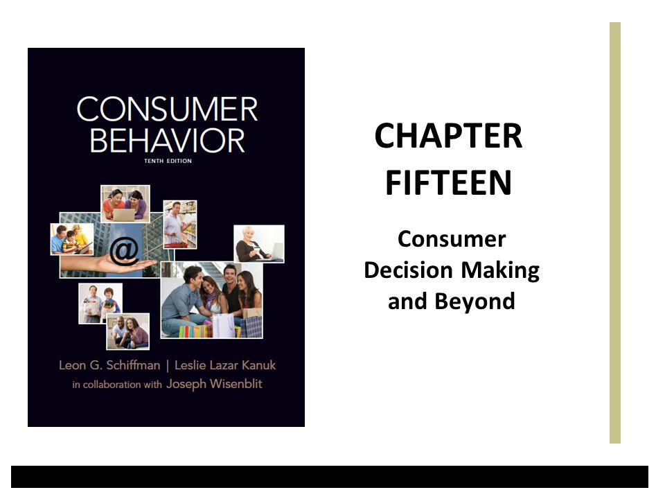Consumer Decision Making and Beyond CHAPTER FIFTEEN