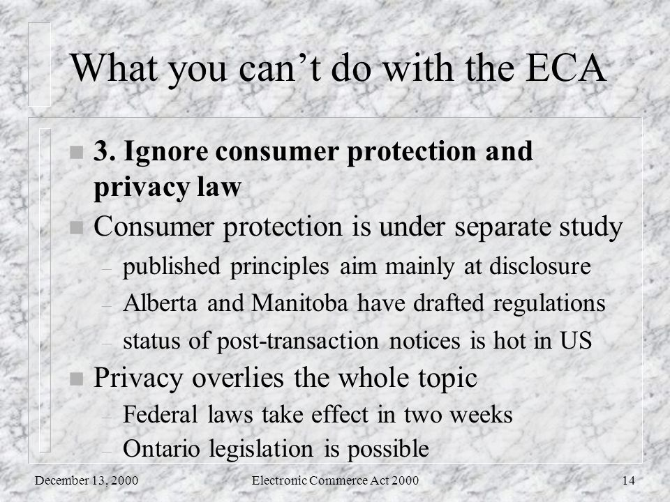 December 13, 2000Electronic Commerce Act 200014 What you can't do with the ECA n 3.