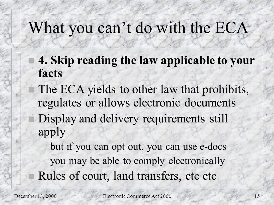 December 13, 2000Electronic Commerce Act 200015 What you can't do with the ECA n 4.
