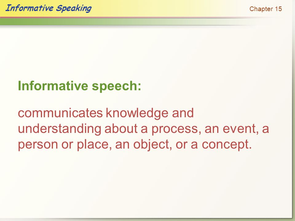 Informative Speaking Chapter 15 Chronological: main points are organized to trace a sequence of events or ideas over time.