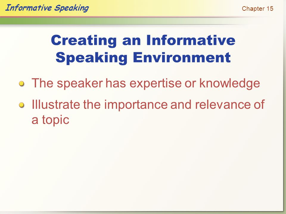 Informative Speaking Chapter 15 Causal: main points are organized to describe a cause and effect relationship.