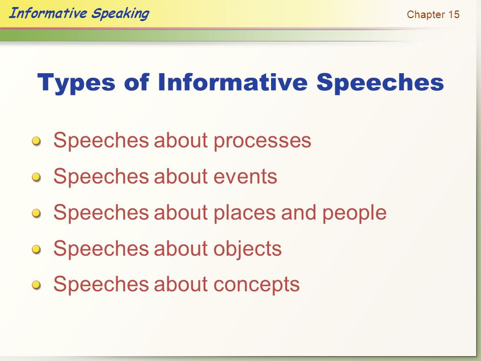 Informative Speaking Chapter 15 Bring topics to life Tailor your information to your audience Use language that is clear and unbiased Tips for Giving Effective Informative Speeches