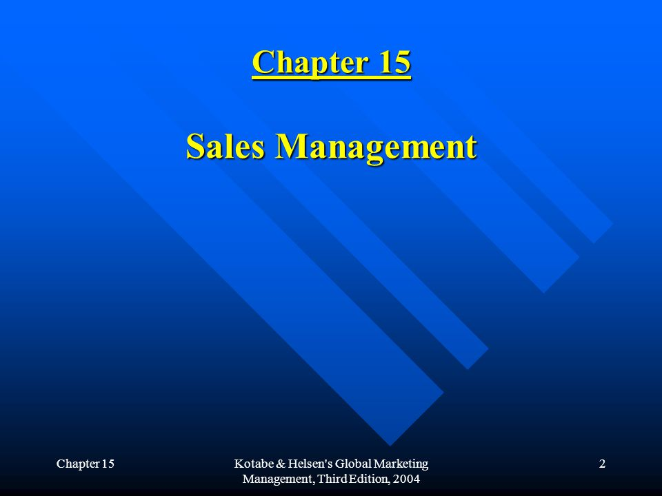 Chapter 15Kotabe & Helsen s Global Marketing Management, Third Edition, 2004 2 Chapter 15 Sales Management