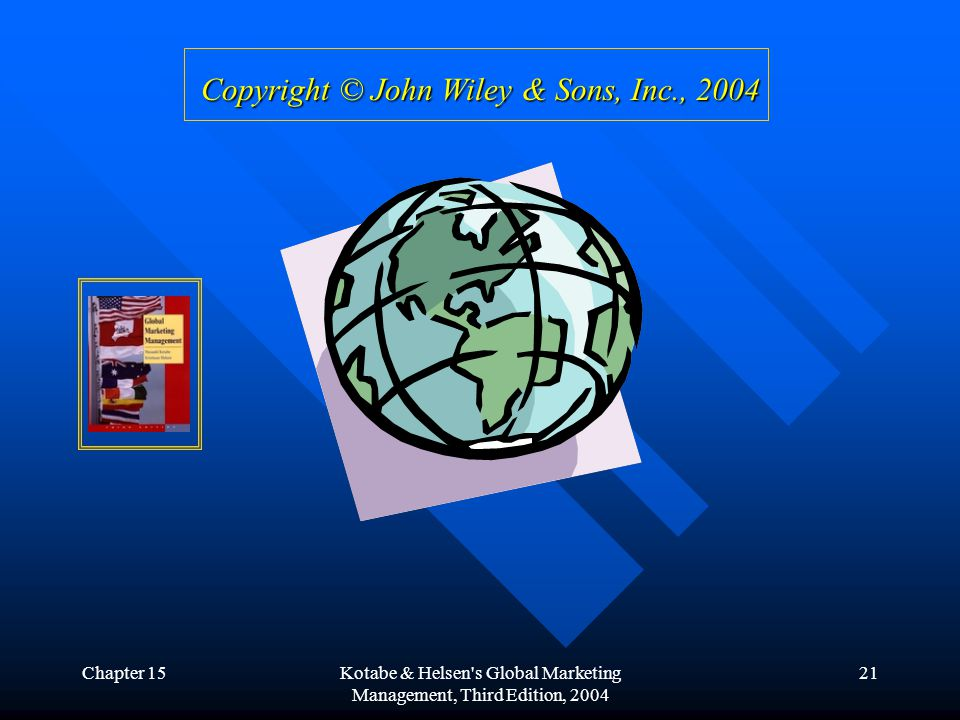 Chapter 15Kotabe & Helsen s Global Marketing Management, Third Edition, 2004 21 Copyright © John Wiley & Sons, Inc., 2004