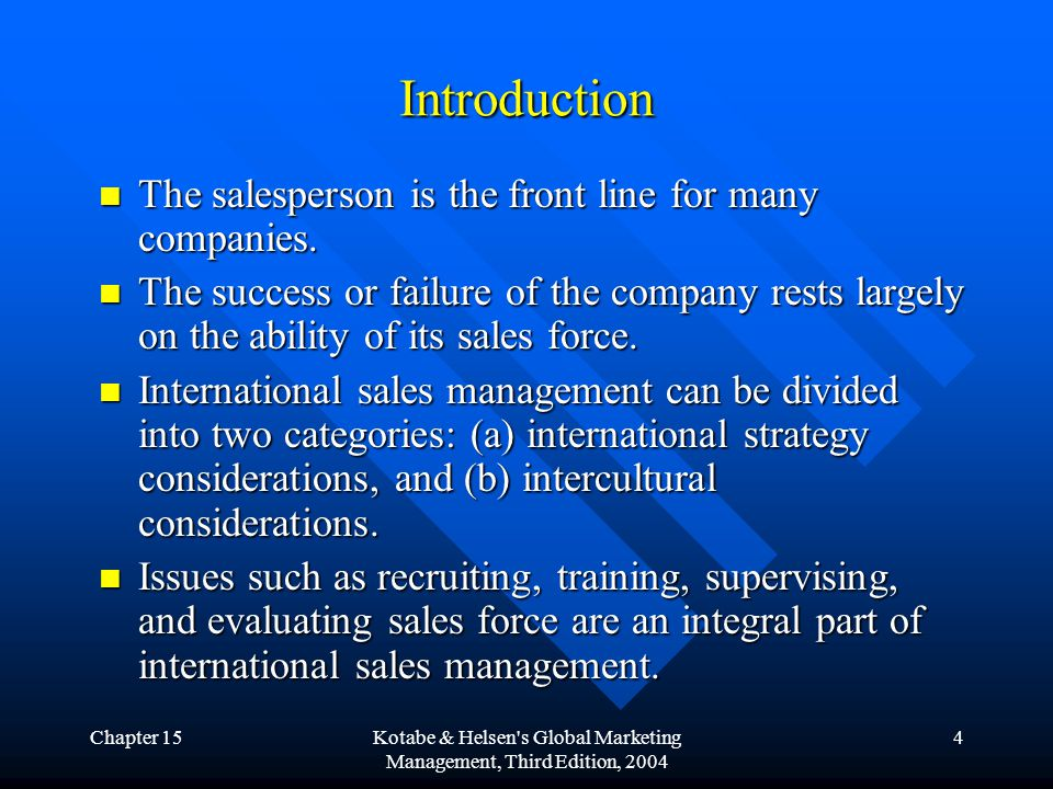 Chapter 15Kotabe & Helsen s Global Marketing Management, Third Edition, 2004 4 Introduction The salesperson is the front line for many companies.