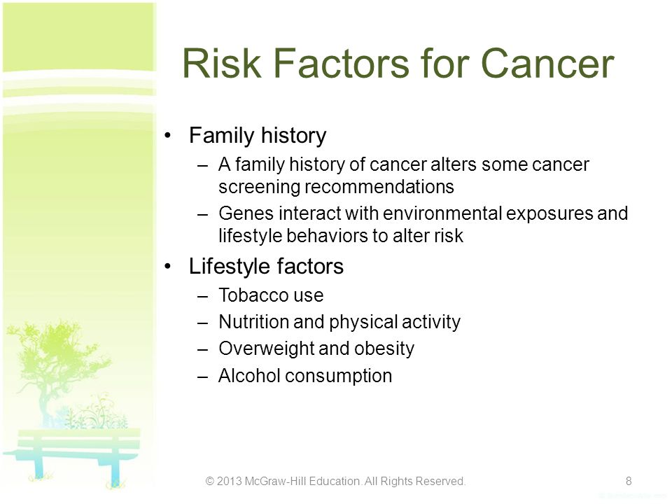 Risk Factors for Cancer Family history –A family history of cancer alters some cancer screening recommendations –Genes interact with environmental exp