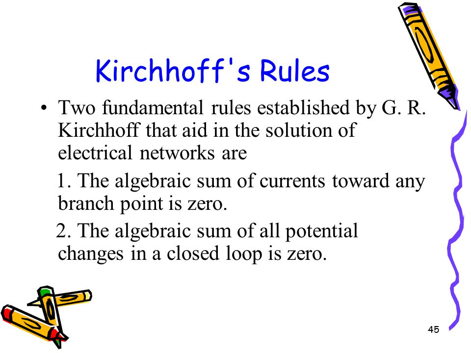 45 Kirchhoff s Rules Two fundamental rules established by G.