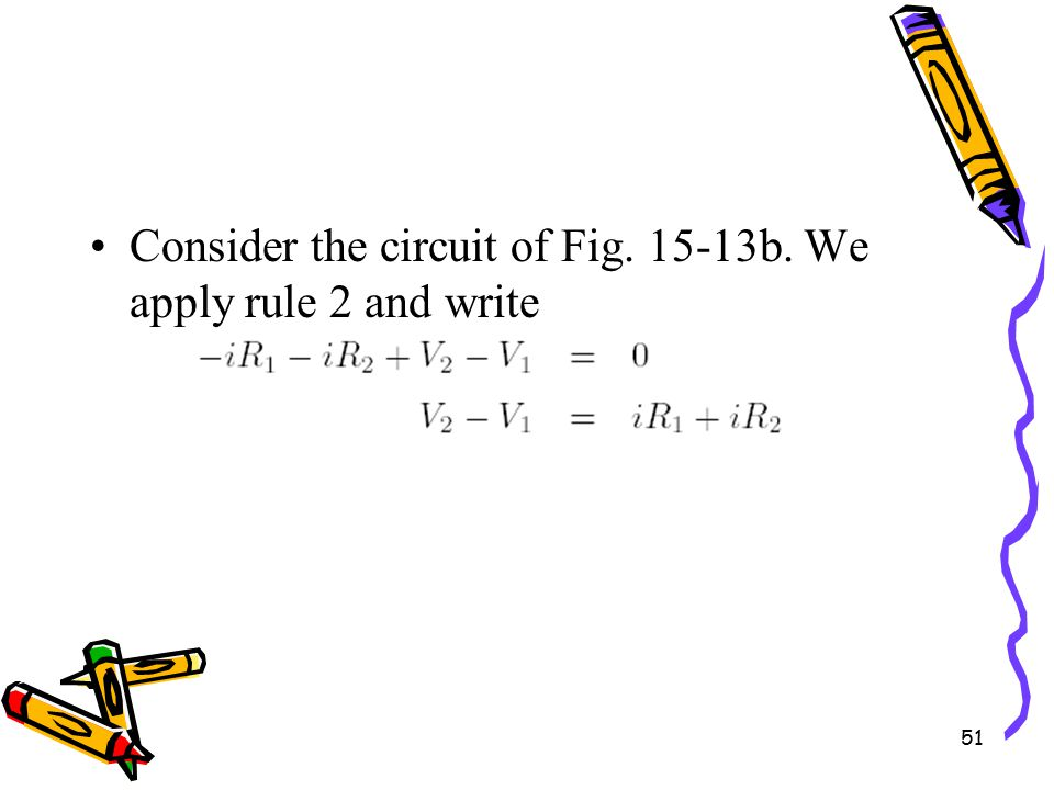 51 Consider the circuit of Fig. 15-13b. We apply rule 2 and write