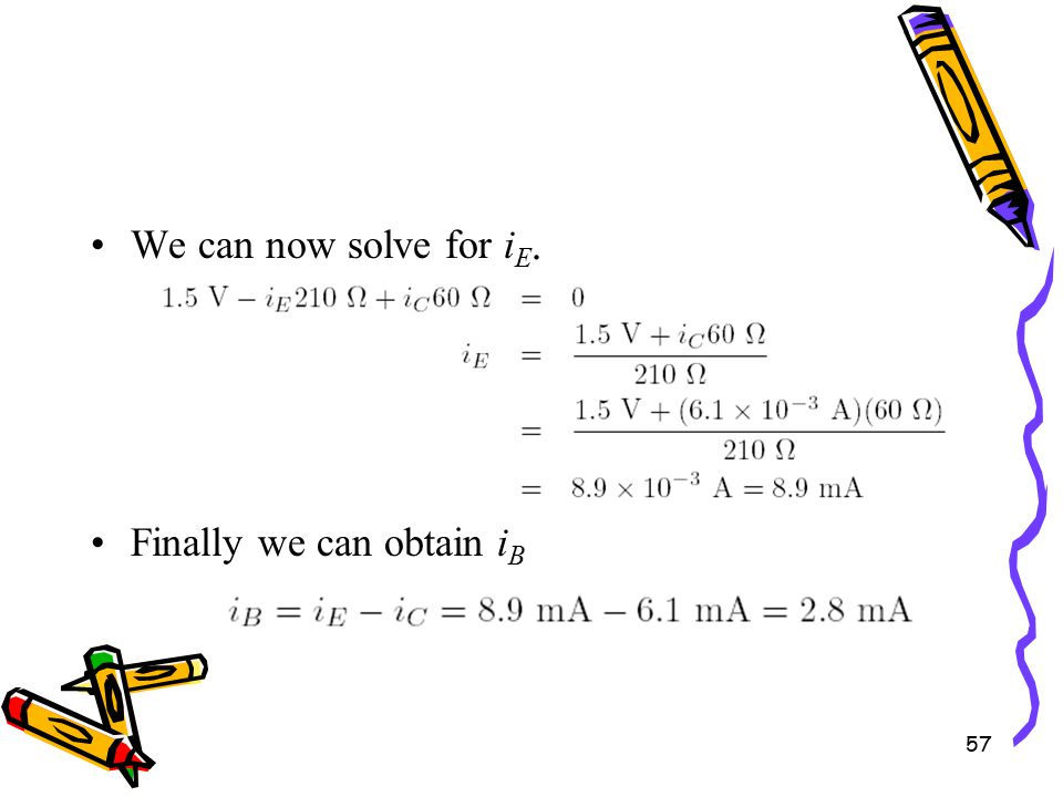 57 We can now solve for i E. Finally we can obtain i B