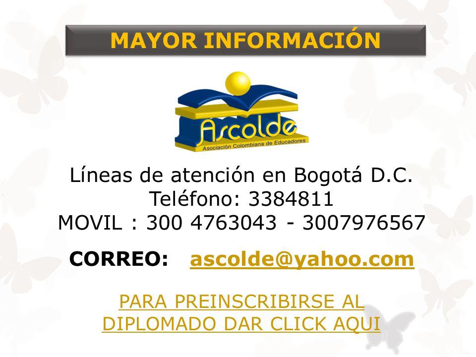 Líneas de atención en Bogotá D.C. Teléfono: 3384811 MOVIL : 300 4763043 - 3007976567 CORREO: ascolde@yahoo.comascolde@yahoo.com MAYOR INFORMACIÓN PARA