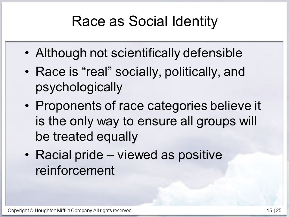 """Copyright © Houghton Mifflin Company. All rights reserved. 15   25 Race as Social Identity Although not scientifically defensible Race is """"real"""" socia"""