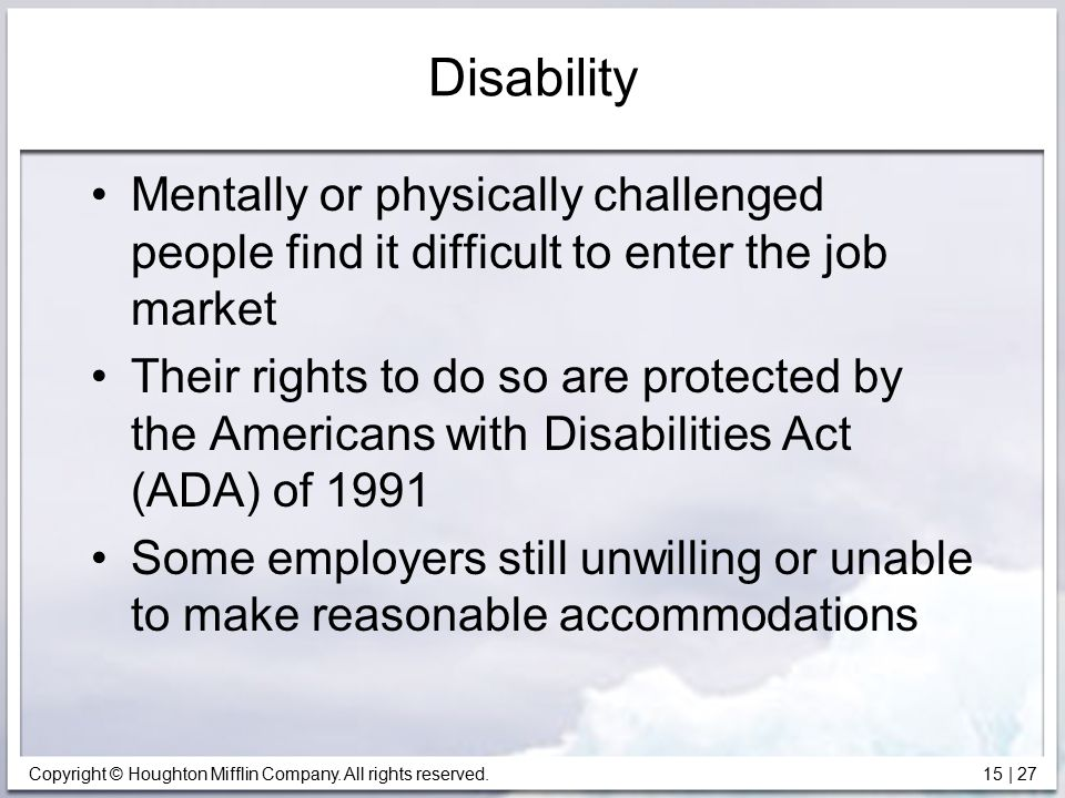 Copyright © Houghton Mifflin Company. All rights reserved. 15   27 Disability Mentally or physically challenged people find it difficult to enter the