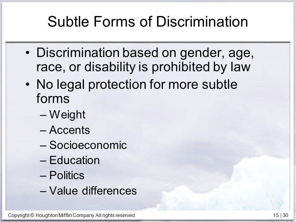 Copyright © Houghton Mifflin Company. All rights reserved. 15   30 Subtle Forms of Discrimination Discrimination based on gender, age, race, or disabi