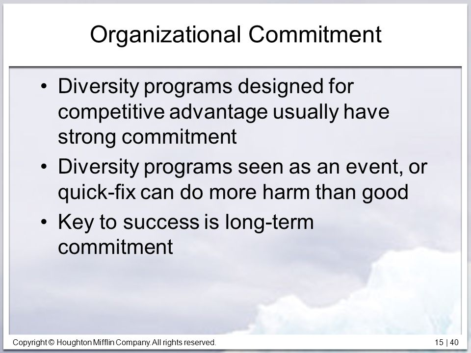 Copyright © Houghton Mifflin Company. All rights reserved. 15   40 Organizational Commitment Diversity programs designed for competitive advantage usu
