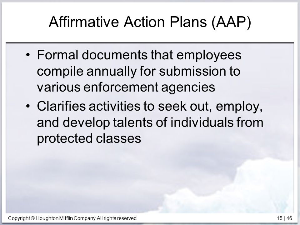 Copyright © Houghton Mifflin Company. All rights reserved. 15   46 Affirmative Action Plans (AAP) Formal documents that employees compile annually for