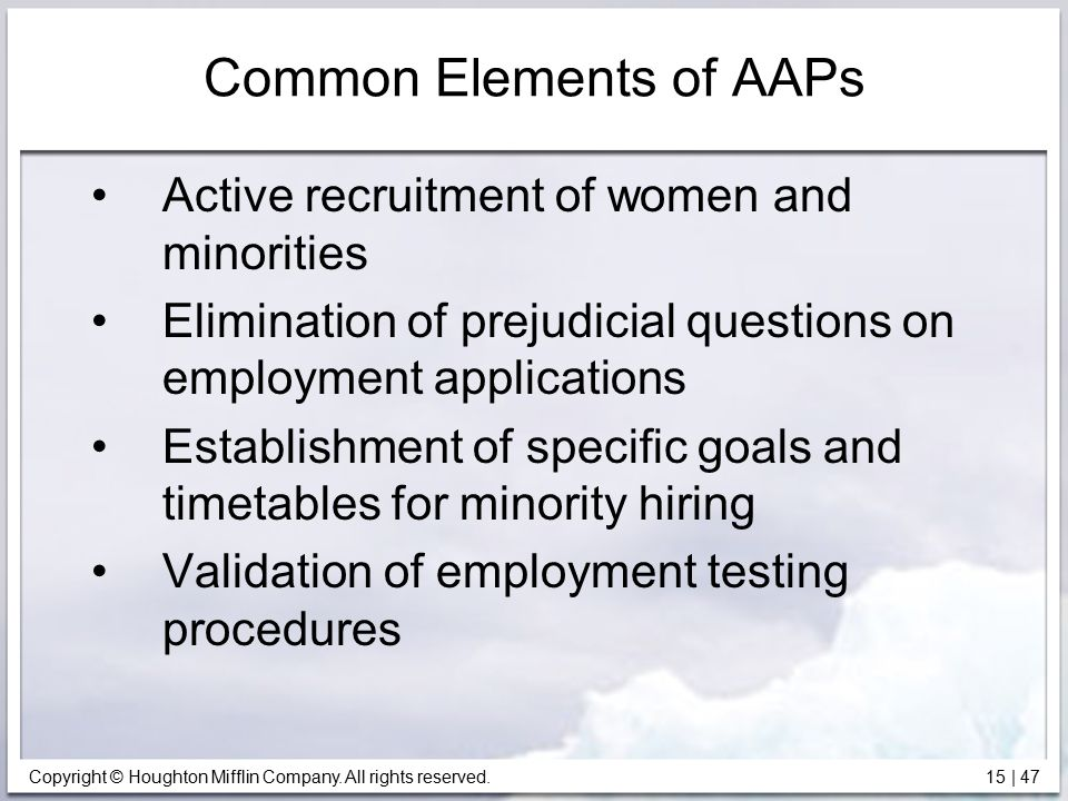 Copyright © Houghton Mifflin Company. All rights reserved. 15   47 Common Elements of AAPs Active recruitment of women and minorities Elimination of p