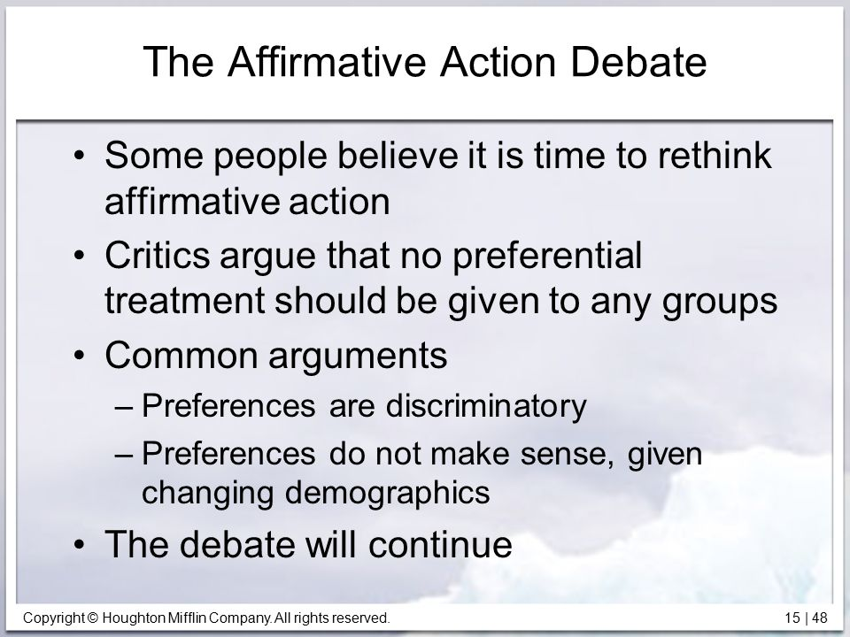 Copyright © Houghton Mifflin Company. All rights reserved. 15   48 The Affirmative Action Debate Some people believe it is time to rethink affirmative