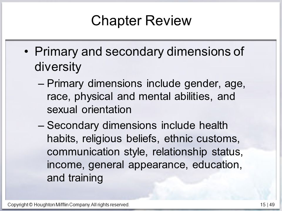 Copyright © Houghton Mifflin Company. All rights reserved. 15   49 Chapter Review Primary and secondary dimensions of diversity –Primary dimensions in