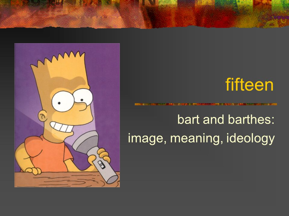 fifteen bart and barthes: image, meaning, ideology