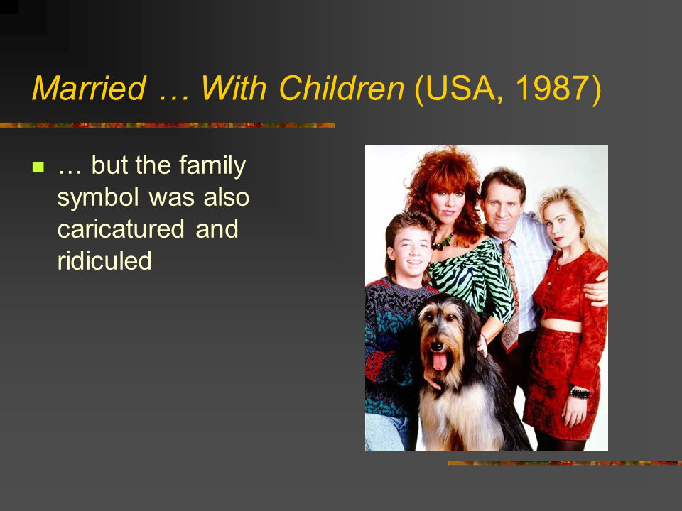 Married … With Children (USA, 1987) … but the family symbol was also caricatured and ridiculed