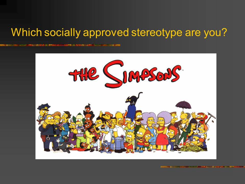 Which socially approved stereotype are you