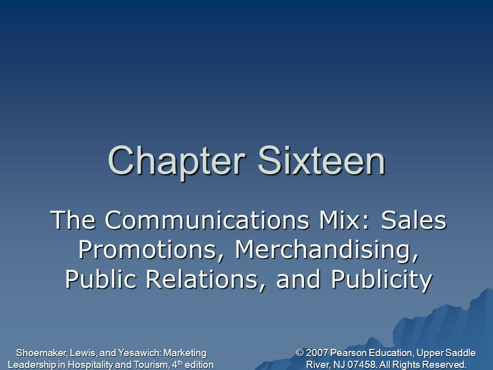 © 2007 Pearson Education, Upper Saddle River, NJ 07458. All Rights Reserved. Shoemaker, Lewis, and Yesawich: Marketing Leadership in Hospitality and T